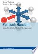 Politisch Handeln  : Modelle, Möglichkeiten, Kompetenzen