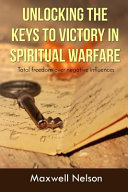 Unlocking the Keys to Victory in Spiritual Warfare
