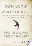 Owning the World of Ideas  : Intellectual Property and Global Network Capitalism