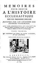 Mémoires pour servir à l'histoire écclésiastique des six premiers siècles justifiez par les citations des auteurs originaux
