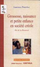 Grossesse, naissance et petite enfance en société créole