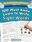 My 100 Must Know Learn to Write Sight Words Kindergarten Workbook Ages 3 5