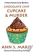 Chocolate Chip Cupcake   Murder  A Dana Sweet Cozy Mystery  10