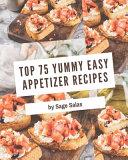 Top 75 Yummy Easy Appetizer Recipes Pdf/ePub eBook