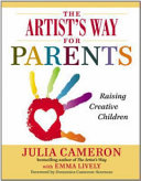 The artist's way for parents : a spiritual approach to raising creative children