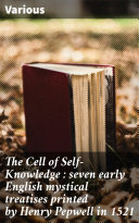 The Cell of Self-Knowledge : seven early English mystical treatises printed by Henry Pepwell in 1521 [Pdf/ePub] eBook