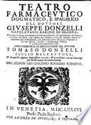 Teatro farmaceutico dogmatico, e spagirico del dottore Giuseppe Donzelli napoletano, barone di Digliola, ... con l'aggiunta in molti luoghi del dottor Tomaso Donzelli figlio dell'autore, ..