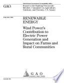 Renewable energy wind power s contribution to electric power generation and impact on farms and rural communities   report to the Ranking Democratic Member  Committee on Agriculture  Nutrition  and Forestry  U S  Senate