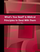 What s Your Beef  and Biblical Principles to Deal with Them