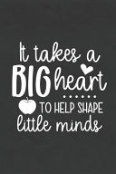 It Takes a Big Heart to Help Shape Little Minds  Blank Lined Notebook for to Do Lists  Notepad  Journal to Write In  Teacher Appreciation Gift  Back T