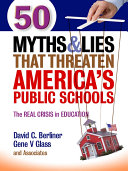 50 Myths and Lies That Threaten America's Public Schools