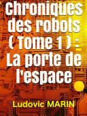 Pdf Chroniques des robots (Tome 1) : La porte de l'espace Telecharger