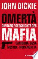 Omertà - Die ganze Geschichte der Mafia  : Camorra, Cosa Nostra und ́Ndrangheta