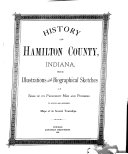 History of Hamilton County  Indiana  with Illustrations and Biographical Sketches of Some of Its Prominent Men and Pioneers  to which are Appended Maps of Its Several Townships
