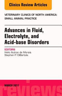 Advances in Fluid  Electrolyte  and Acid Base Disorders  an Issue of Veterinary Clinics of North America  Small Animal Practice