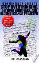 1660 Mental Triggers to Stop Overthinking  Get Over Your Fears  and Become Insanely Proactive