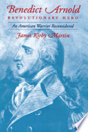 """Benedict Arnold, Revolutionary Hero: An American Warrior Reconsidered"" by James K. Martin"