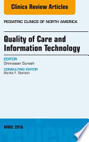 Quality of Care and Information Technology  An Issue of Pediatric Clinics of North America  E Book