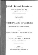 Catalogue of Ophthalmic Specimens, Photographs, and Other Exhibits at the Examination Hall, Thames Embankment, During the Annual Meeting in London, July 30th to August 2nd, 1895