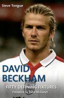 David Beckham Fifty Defining Fixtures