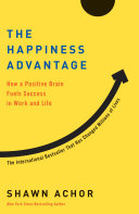The happiness advantage the seven principles of positive psychology that fuel success and performance at work
