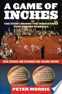 """A Game of Inches: The Stories Behind the Innovations That Shaped Baseball: The Game on the Field"" by Peter Morris"
