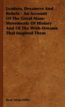 Leaders  Dreamers And Rebels   An Account Of The Great Mass Movements Of History And Of The Wish Dreams That Inspired Them
