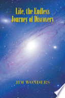 Life, the Endless Journey of Discovery