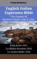 English Italian Esperanto Bible - The Gospels III - Matthew, Mark, Luke & John