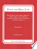 Food and Drug Law: Federal Regulation of Drugs, Biologics, Medical Devices, Foods, Dietary Supplements, Cosmetics, Veterinary and Tobacco