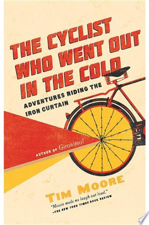Download The Cyclist Who Went Out in the Cold: Adventures Riding the Iron Curtain Free PDF Books - Free PDF
