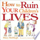 How to Ruin Your Children s Lives