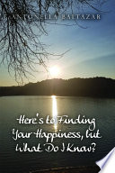 Here s to Finding Your Happiness  but What Do I Know  Book PDF