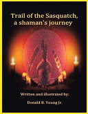 Trail of the Sasquatch, a Shaman's Journey