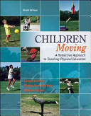 Children moving : a reflective approach to teaching physical education / George Graham, Shirley Ann