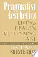 """Pragmatist Aesthetics: Living Beauty, Rethinking Art"" by Richard Shusterman"