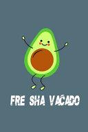 FRE SHA VACADO Funny Avocado Notebook