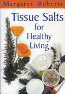 """Tissue Salts for Healthy Living"" by Margaret Roberts"