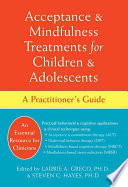 Acceptance Mindfulness Treatments For Children Adolescents Book PDF