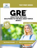 GRE Analytical Writing: Solutions to the Real Essay Topics - Book 2.