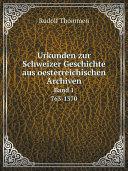 Urkunden zur Schweizer Geschichte aus oesterreichischen Archiven