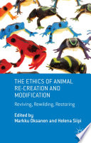 The Ethics Of Animal Re Creation And Modification