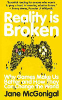 Reality is broken : why games make us better and how they can change the world