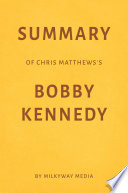 Summary of Chris Matthews's Bobby Kennedy by Milkyway Media