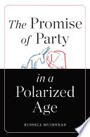 The Promise of Party in a Polarized Age Book PDF