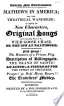 Mathews in America  or  The theatrical wanderer  a cargo of new characters  original songs  and concluding piece of The wild goose chase  or The Inn at Baltimore  etc   Entirely new entertainment    Book PDF