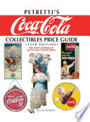 """Petretti's Coca-Cola Collectibles Price Guide: The Encyclopedia of Coca-Cola Collectibles"" by Allan Petretti"