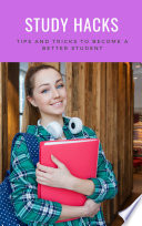 Study Hacks  Tips and Tricks to Become a Better Student  Study Less  and Get into the College of Your Choice