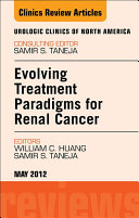 Evolving Treatment Paradigms in Renal Cancer  An Issue of Urologic Clinics   E Book