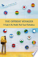 The Offbeat Voyager A Guide To The World S Best Travel Destinations